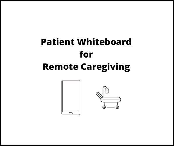 The Patient Whiteboard – Adapting for Remote Caregiving